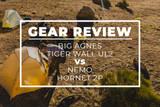 Gear Review: Big Agnes Tiger Wall UL2 vs NEMO Hornet 2P