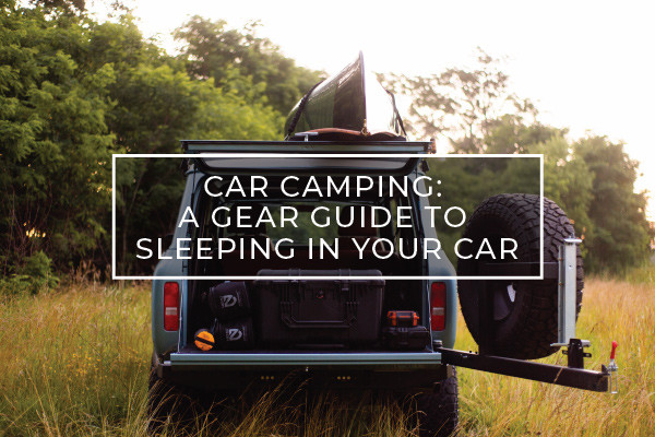 Car Camping: A Gear Guide to Sleeping In Your Car