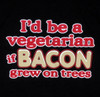 Image Closeup for I'd be a Vegetarian if Bacon Grew on Trees T-Shirt