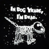 Image Closeup for In Dog Years I'm Dead T-Shirt