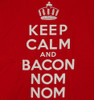 Image for Keep Calm and Bacon Nom Nom T-Shirt