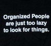 Image detail for Organized People are Just Too Lazy to Look for Things T-Shirt