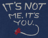 Image Closeup for It's Not Me It's You Girls T-Shirt