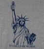 Image for Statue of Liberty It Could Be Worse T-Shirt