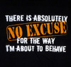 Image for There's No Excuse for the Way I'm About to Behave T-Shirt