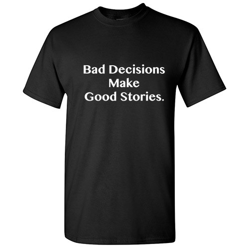 Image for Bad Decisions Make Good Stories T-Shirt