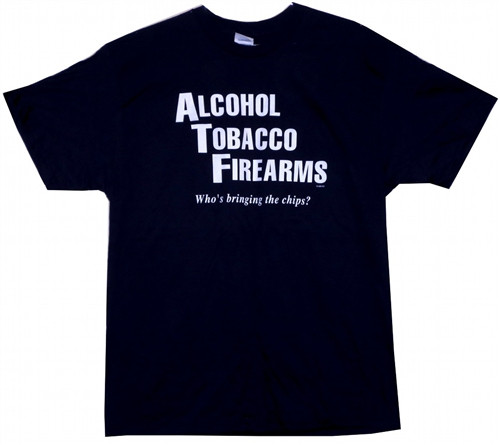 Image Closeup for Alcohol Tobacco & Firearms Who's Bringing the Chips? T-Shirt