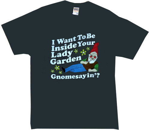 Image for Gnome I Want to be in Your Lady Garden T-Shirt