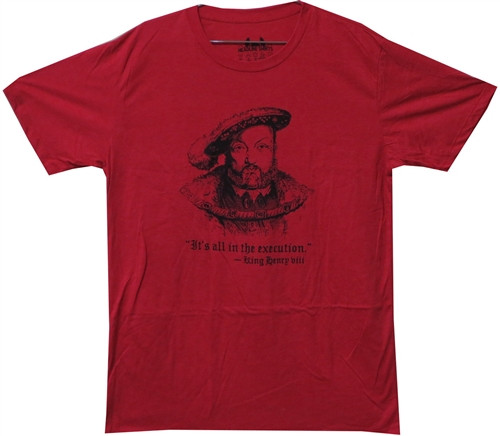 Image Closeup for Henry the VIII It's All in the Execution T-Shirt