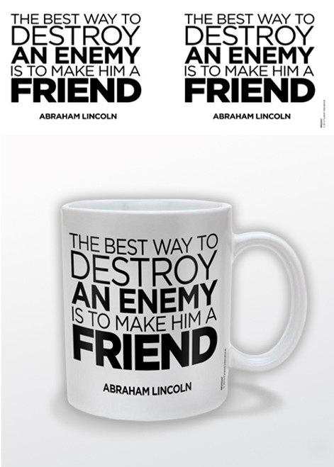 Image for Abraham Lincoln The Best Way to Destroy an Enemy is to Make Him a Friend Coffee Mug