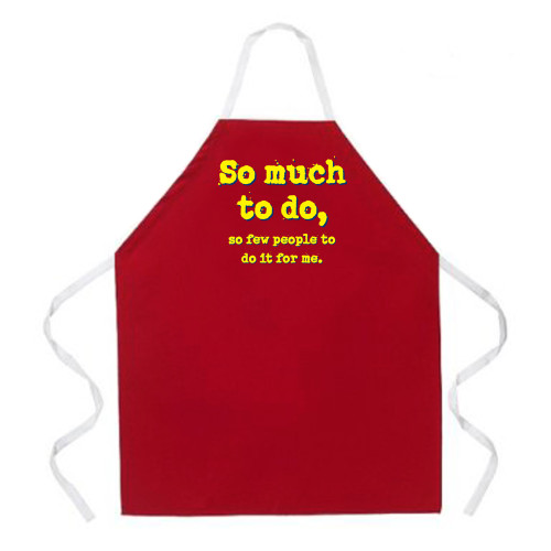 Image for So Much to do, so Few People to do it for Me Apron