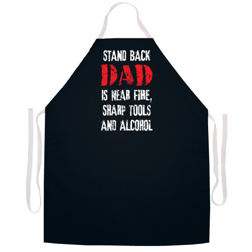 Image for Stand Back Dad is Near Fire Sharp Tools and Alcohol Apron