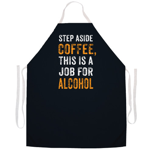 Image for Step Aside Coffee This is a Job for Alcohol Apron