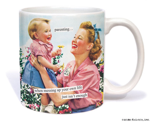 Image for Parenting...When Messing Up Your Own Life Just Isn't Enough Coffee Mug