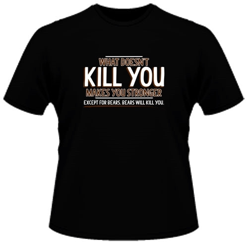 Image Closeup for Whatever Doesn't Kill You...Except for Bears T-Shirt