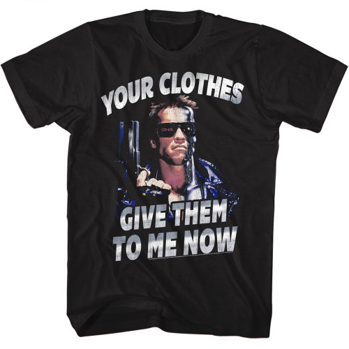 Image for Terminator T-Shirt - Your Clothes. Give Them to Me Now!