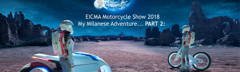 EICMA Motorcycle Show 2018 – My Milanese Adventure...PART 2: