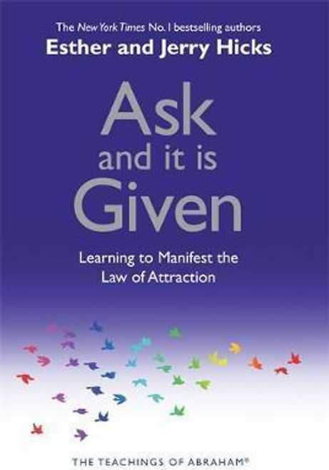 Ask And It Is Given : Learning To Manifest Your...