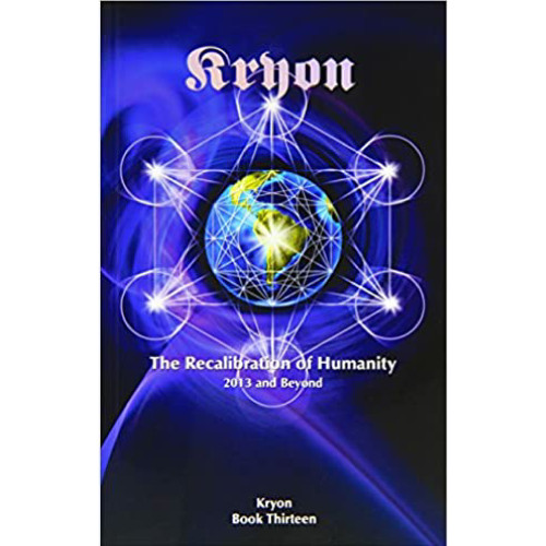 The Recalibration of Humanity, Kryon Bk Thirteen