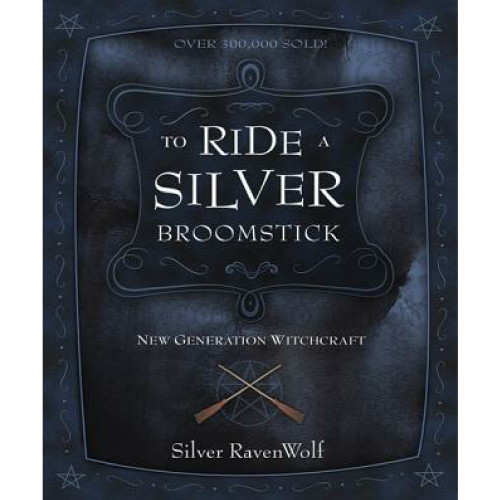 To Ride A Silver Broomstick - Silver Ravenwolf