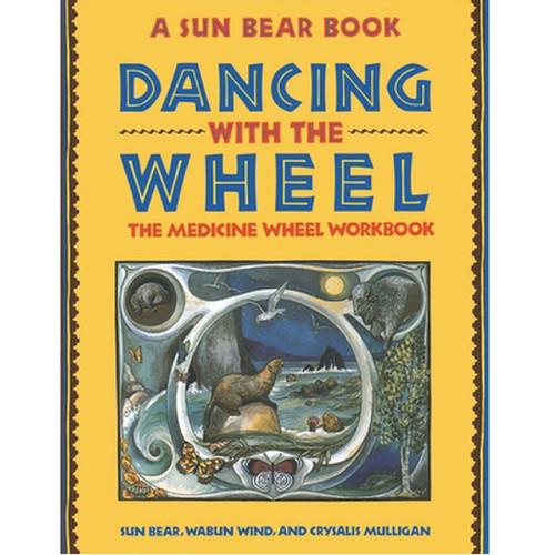 Dancing With The Wheel, The Medicine Wheel Workbk