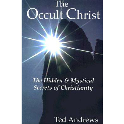 The Occult Christ, The Hidden and Mystical Secrets