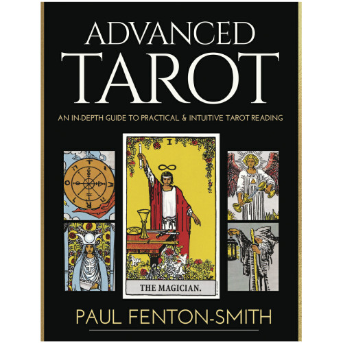 Advanced Tarot: An In-depth Guide to Practical & Intuitive Tarot Readings
