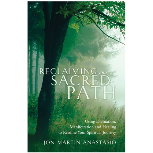 Reclaiming your Sacred Path: Using Divination, Manifestation and Healing to Resume Your...