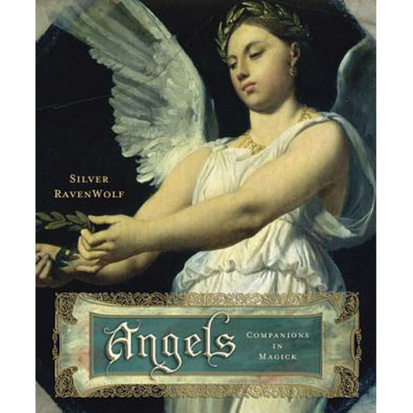 Angels, Companions in Magick - Silver Ravenwolf