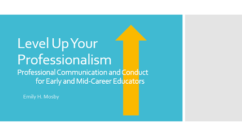 Level Up Your Professionalism: Professional Communication and Conduct for Early and Mid-Career Educators