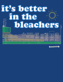 The Chicago It's Better in the Bleachers Mens/Unisex Fashion T-Shirt