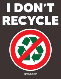 """The """"I Don't Recycle"""" Ironic Novelty Men's/Unisex Fashion T-Shirt"""