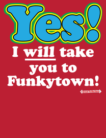 """The """"Yes, I Will Take You to Funkytown"""" Unisex/Mens Fashion T-Shirt"""