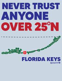 "The Florida Keys ""Never Trust Anyone Over 25 Degrees North"" Men's/Unisex Fashion T-Shirt"