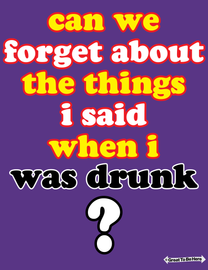 """The """"Can We Forget About the Things I Said When I Was Drunk"""" Men's / Unisex T-Shirt"""