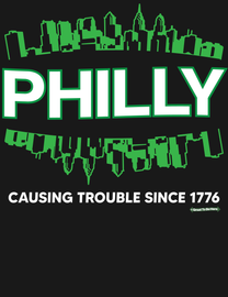 The Philly Causing Trouble Since 1776 Philadelphia Men's / Unisex Fashion T-Shirt