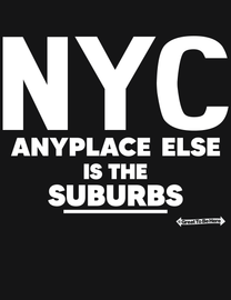 The New York NYC - Anyplace Else is the Suburbs Men's / Unisex Fashion T-Shirt