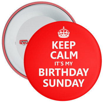 Keep Calm It's My Birthday Sunday Badge