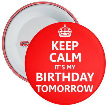 Keep Calm It's My Birthday Tomorrow Badge