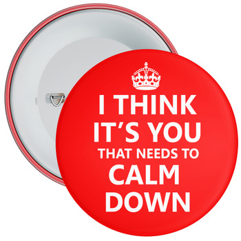 I Think It's You That Needs To Calm Down Badge