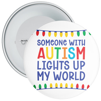 Someone With Autism Lights Up My World Autism Awareness Badge