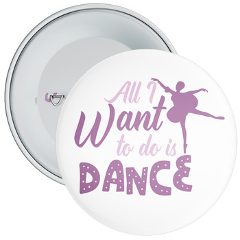 All I Want To Do Is Dance Badge