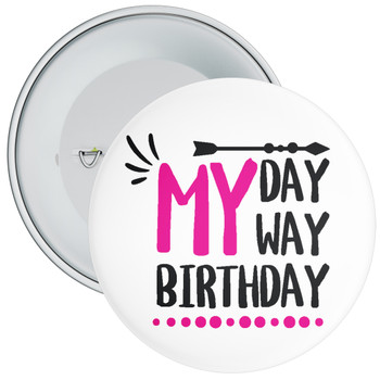 My Day My Way My Birthday Badge