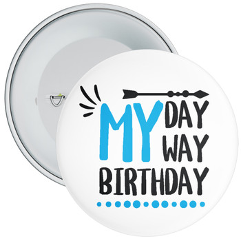 My Day My Way My Birthday Badge (Blue)