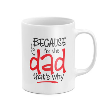 Because I'm The Dad That's Why Mug