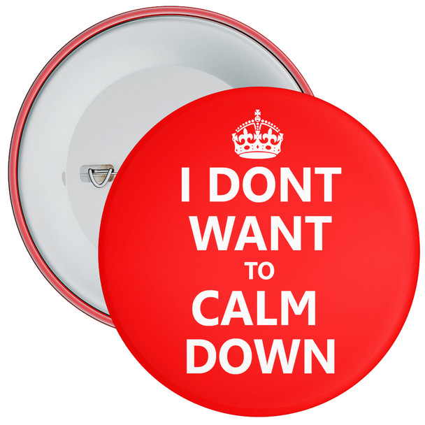 I Don't Want To Calm Down Badge