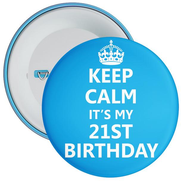 Keep Calm It's My 21st Birthday Badge (Blue)