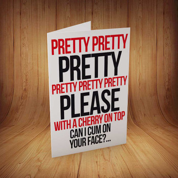 Pretty Please...Cum On Your Face Personalised Birthday Card
