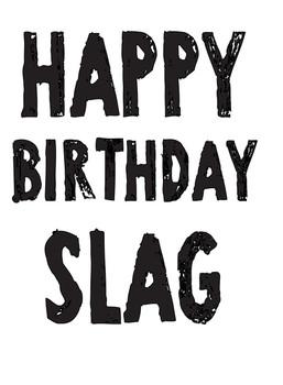 Happy Birthday Slag!