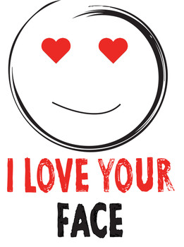 I Love Your Face!